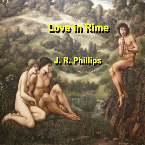 Love in Rime (Volume 1) (147513911X) by J. R. Phillips