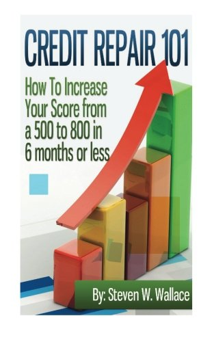 9781475141542: Credit Repair 101: How to Increase Your Score from a 500 to 800 in 6 months or less