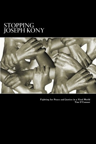 Stopping Joseph Kony: Fighting for Peace and Justice in a Viral World (1475143257) by Tim O'Connor