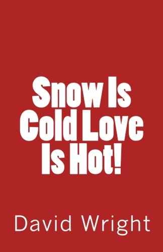 Snow Is Cold Love Is Hot! (1475144482) by Wright, David