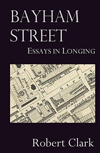 Bayham Street: Essays in Longing: Clark, Robert