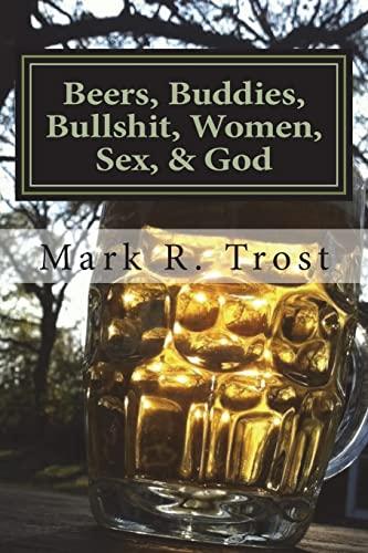 9781475149500: Beers, Buddies, Bullshit, Women, Sex, & God