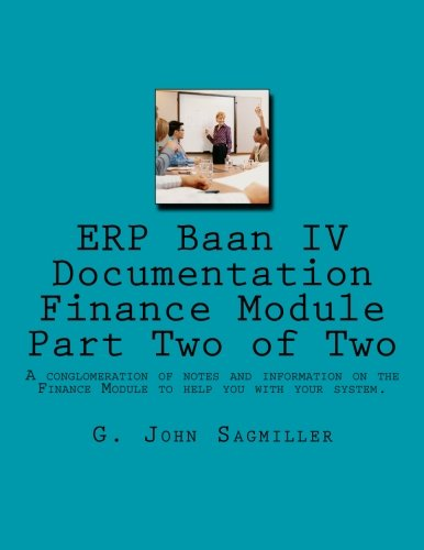 9781475155365: ERP Baan IV Documentation Finance Module Part Two of Two: A conglomeration of notes and information on the Finance Module to help you with your system. Part two of two.