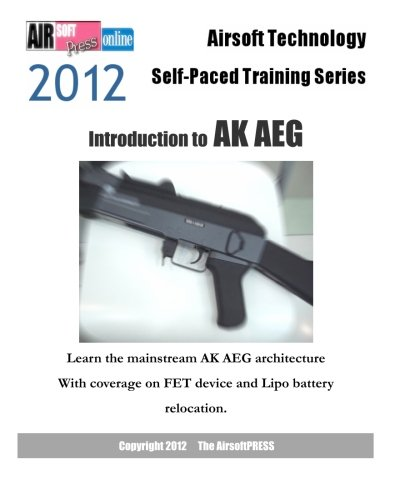 9781475159271: 2012 Airsoft Technology Self-Paced Training Series: Introduction to AK AEG: Learn the mainstream AK AEG architecture (Airsoft Technology Self-Paced Training 2012)