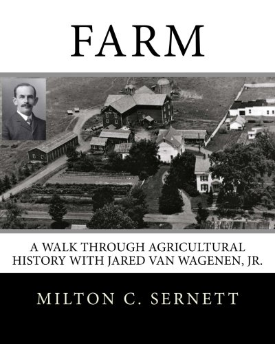 Farm: A Walk through Agricultural History with Jared van Wagenen: Sernett, Dr. Milton C