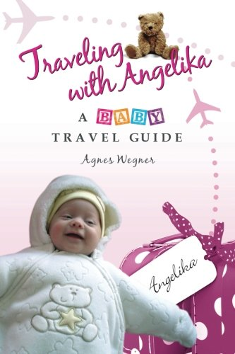 9781475164879: Traveling with Angelika - a Baby Travel Guide
