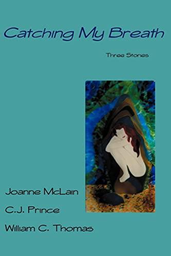 Catching My Breath: Three Stories: Joanne McLain, C.J.