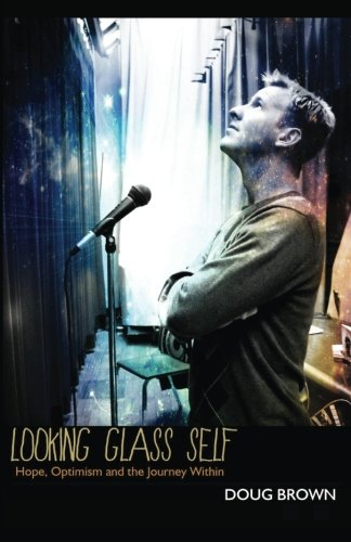 Looking Glass Self: Hope, Optimism and the Journey Within: Brown, Doug