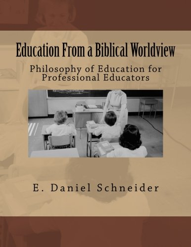 9781475166484: Education From a Biblical Worldview: Philosophy of Education for Professional Educators