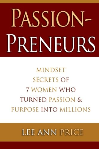 9781475169577: Passionpreneurs: Mindset secrets of seven women who turned passion and purpose into millions
