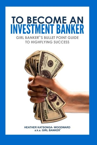 9781475169614: To Become an Investment Banker: Girl Banker®'s Bullet Point Guide to Highflying Success