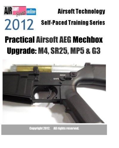9781475172935: 2012 Airsoft Technology Self-Paced Training Series Practical Airsoft AEG Mechbox Upgrade: M4, SR25, MP5 & G3