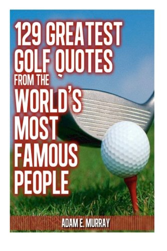 9781475174748: 129 Greatest Golf Quotes from the World's Most Famous People: Greatest Golf Quotes