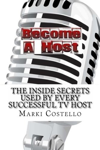 Become a Host: The Inside Secrets Used by Every Successful Television Host: Costello, Marki
