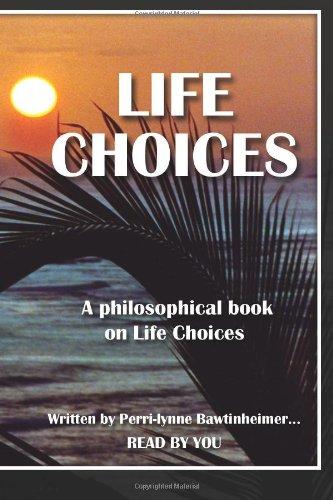 Life Choices: A philosophical book on Life Choices.: Bawtinheimer, Perri-lynne