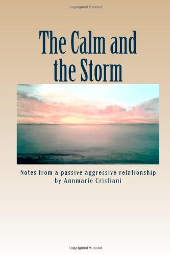 9781475177091: The Calm and the Storm: Notes from a passive aggressive relationship (Volume 1)