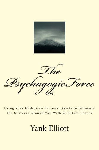 The PsychagogicForce TM: Using Your God-given Personal Assets to Influence the Universe Around You ...
