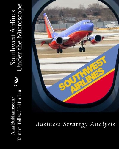 9781475182248: Southwest Airlines Under the Microscope: Business Strategy Analysis