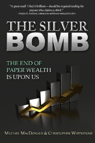 9781475185270: The Silver Bomb: The End Of Paper Wealth Is Upon Us (Volume 1)