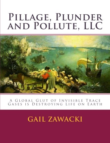 9781475189445: Pillage, Plunder and Pollute, LLC: A Global Glut of Invisible Trace Gases is Destroying Life on Earth