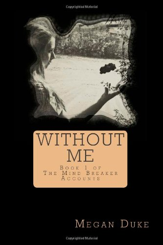 9781475189728: Without Me: The Mind Breaker Accounts