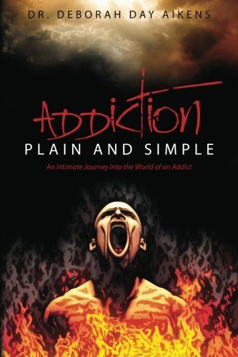 9781475190106: Addiction Plain and Simple: An Intimate Journey into the World of an Addict