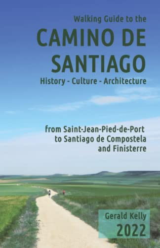 9781475190359: Walking Guide to the Camino de Santiago History Culture Architecture: from St Jean Pied de Port to Santiago de Compostela and Finisterre: Volume 1