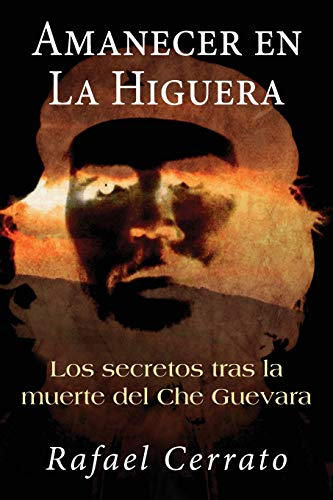 9781475190380: Amanecer en La Higuera: Los secretos tras la muerte del Che Guevara