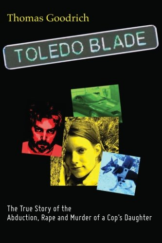 9781475191967: Toledo Blade: The True Story of the Abduction, Rape and Murder of a Cop's Daughter