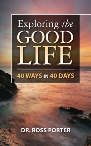 9781475192025: Exploring the Good Life: 40 Ways in 40 Days