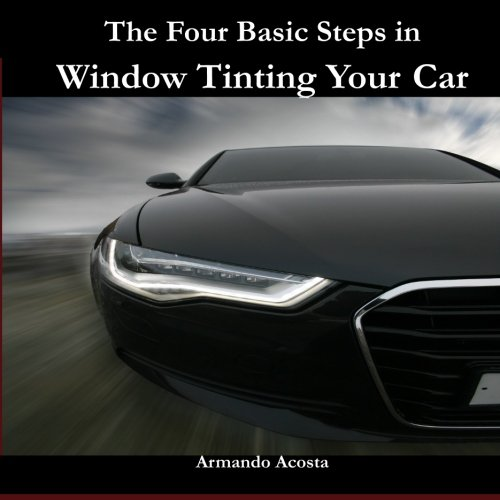 9781475193060: The Four Basic Steps in Window Tinting Your Car