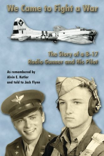 WE Came to Fight a War: The Story of a B-17 Radio Gunner and his Pilot: Jack Flynn