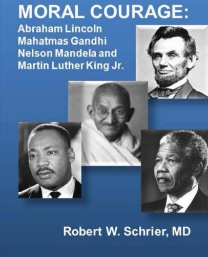 9781475199420: Moral Courage: Abraham Lincoln, Mahatmas Gandhi, Nelson Mandela, and Martin Luther King, Jr
