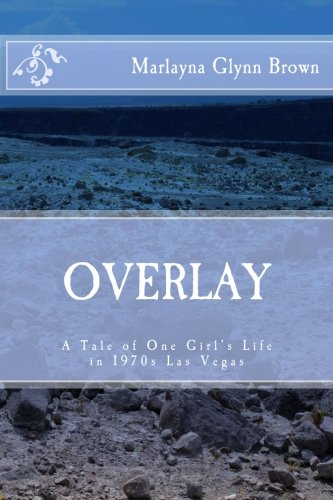 9781475200355: Overlay - A Tale of One Girl's Life in 1970s Las Vegas: Memoirs of Marlayna Glynn Brown (Volume 1)