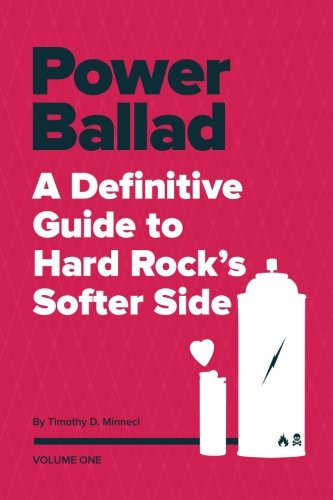 9781475204834: Power Ballad: A Definitive Guide to Hard Rock's Softer Side Volume One (Volume 1)