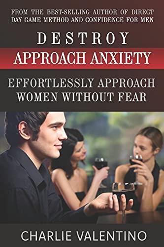 9781475205985: Destroy Approach Anxiety: Effortlessly Approach Women Without Fear