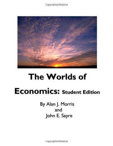 The Worlds of Economics: Student Edition: Morris, Mr Alan J, Sayre, Mr John E