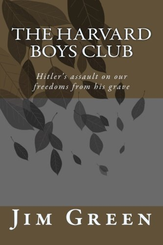 The Harvard Boys Club: Hitler's assault on our freedoms from his grave: Green, Jim