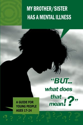 9781475212587: My Brother/Sister Has a Mental Illness, But What Does That Mean. A Guide For Young People Ages 17-24
