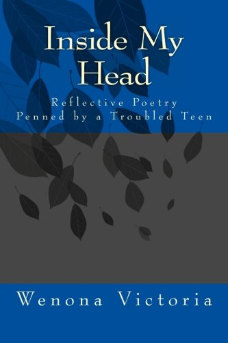 Inside My Head: Reflective Poetry Penned by a Troubled Teen: Wenona Victoria