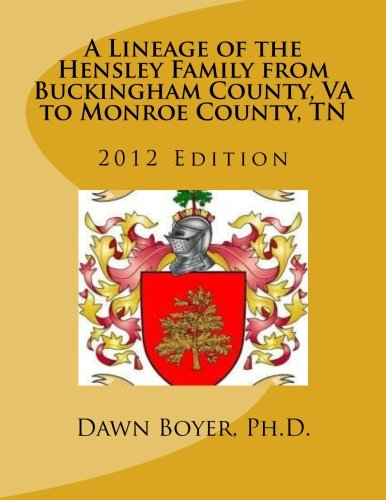9781475214338: A Lineage of the Hensley Family from Buckingham County, VA to Monroe County, TN: 2012 Edition (Volume 1)