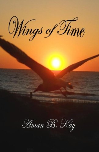 Wings of Time: Selected Poems (Volume 1): Dr Aman B Kay