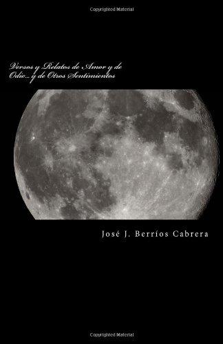 Versos y Relatos de Amor y de Odio.: ? y de otros Sentimientos (Spanish Edition): Mr Jose J Berrios