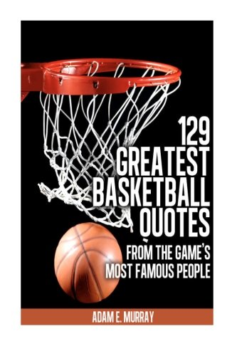 9781475218138: 129 Greatest Basketball Quotes from the Game's Most Famous People: Basketball Quotes (Volume 3)