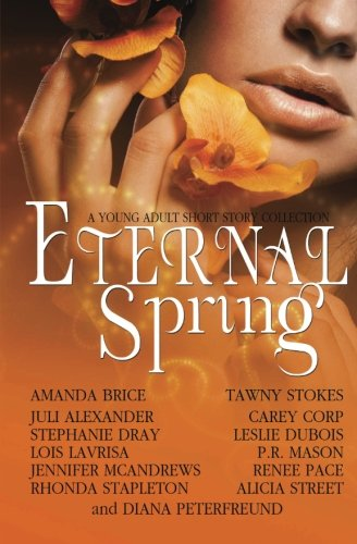 Eternal Spring: A Young Adult Short Story Collection (9781475220964) by Diana Peterfreund; Amanda Brice; Tawny Stokes; Juli Alexander; Carey Corp; Stephanie Dray; Leslie DuBois; Lois Lavrisa; P. R. Mason; Jennifer...
