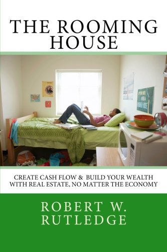 9781475222029: The Rooming House: Create Cash Flow & Build Your Wealth With Real Estate, No Matter The Economy: Volume 1