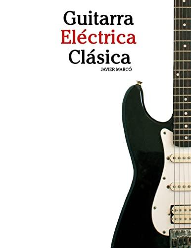 9781475226867: Guitarra Eléctrica Clásica: Piezas fáciles de Bach, Mozart, Beethoven y otros compositores (en Partitura y Tablatura) (Spanish Edition)