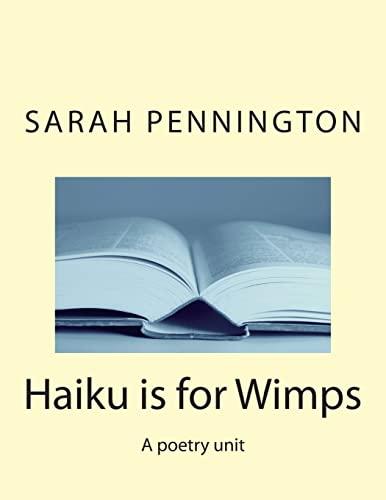 Haiku Is for Wimps a Poetry Unit: Sarah Pennington