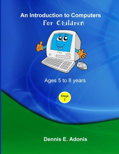 9781475227536: An Introduction to computers for Children - Ages 5 to 8 years (Volume 1)