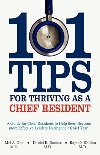 101 Tips for Thriving as a Chief Resident: Ona, Mel A.; Bashari, Daniel R.; Khillan, Rajnish
